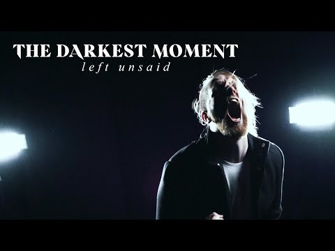 The Darkest Moment - Left Unsaid (OFFICIAL MUSIC VIDEO)